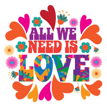 All we need is love in psychedelic typography in 1960s style with hearts and flowers. Uplifting message of love for Valentines Day. EPS 10 vector.