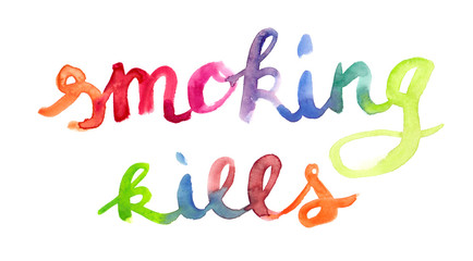 "Colorful hand written lettering ""smoking kills"" painted in watercolor on clean white background"
