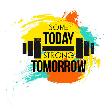 sore today strong tomorrow typographical poster. colorful brushvector fitness background for design t-shirt, posters. Motivational and inspirational gym quote