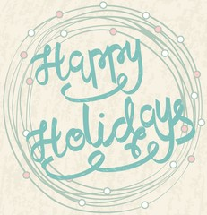 Happy holidays. Hand drawn calligraphy. Design for holiday greeting cards and invitations.