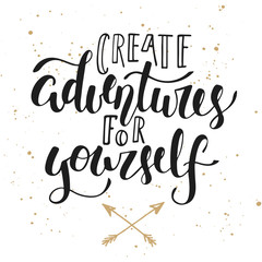Create adventures for yourself, modern calligraphy with splash.
