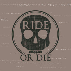 """""""Ride or die""""  . Label design for t-shirts, posters, cards etc."""
