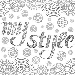 Decorative drawing with text My Style. Zentangle