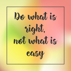 do what is right, not what is easy. Inspirational quote, motivation. Typography for poster, invitation, greeting card or t-shirt. Vector lettering design. Text background
