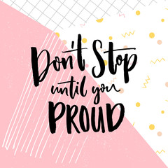 Don t stop until you proud. Motivation quote on abstract geometry background. Vector motivational saying for posters