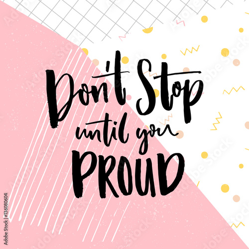 Don T Stop Until You Proud Motivation Quote On Abstract Geometry