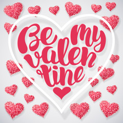 Be my Valentine handwritten lettering card vector Illustration. Text shaped in heart with glitter pink hearts. Happy Valentine's day and weeding romantic festive sparkle layout template design.