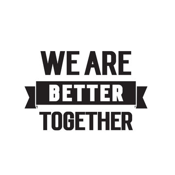 We are better together lettering