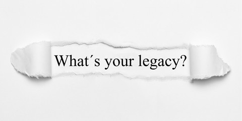 What´s your legacy? on white torn paper Fototapete