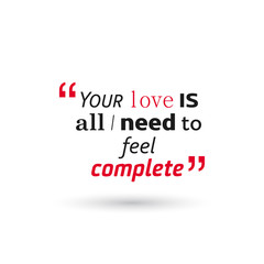 your love is all i need to feel complete. valentine quote