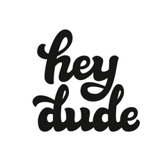 Hey dude hand lettering text