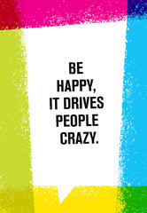 Be Happy, It Drives People Crazy. Inspiring Creative Motivation Quote. Vector Brush Texture Typography Poster