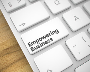 Empowering Business - Text on the White Keyboard Key. 3D.