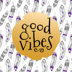"Vector illustration with seamless pattern with ethnic colorful feathers and ""Good vibes"" phrase. Trendy motivational card in boho style"