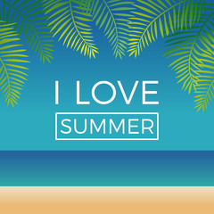 I love summer text with palm leaf and beach background. Summer holidays concept illustration vector.