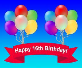 Happy Sixteenth Birthday Means 16th Party Celebration 3d Illustr