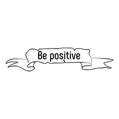 Hand drawn ribbon banner with phrase Be positive isolated on white background