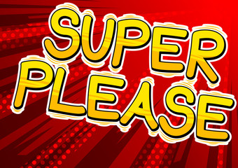 Super Please - Comic book style word on abstract background.