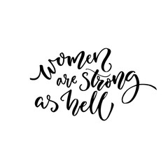 Women are strong as hell. Feminism quote for t-shirt and cards. Black calligraphy isolated on white background