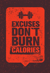 Excuses Do Not Burn Calories. Sport and Fitness Gym Motivation Quote. Creative Vector Typography Grunge Poster Concept.
