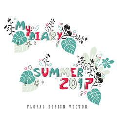 Floral design vector sign: Summer 2017 and My Diary, botanical decorative elements, plants on white background. Hand drawn lettering for print, sticker. Summer mood.
