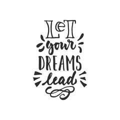 Let your dreams lead - hand drawn lettering phrase isolated on the white background. Fun brush ink inscription for photo overlays, greeting card or t-shirt print, poster design.