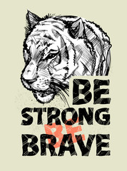 Hand drawn tiger head and letters. To be strong, brave, vector illustration. Print for textiles, motivation.