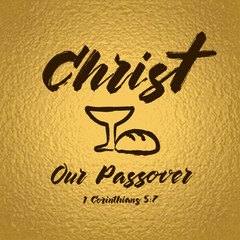 Christ our passover celebrating lettering card. Bible hand lettering, Jesus Christ our passover made with bowl and bread. Christian Easter background