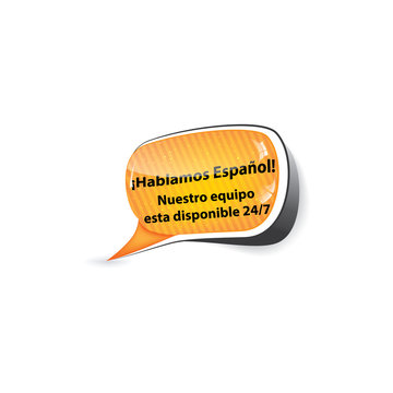 We speak Spanish. Our team is available 24/7 - business  speech bubble / sticker  / sign / icon for language schools, courses, online call center, Full Time Support Service for Spanish speakers.