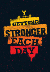 Getting Stronger Each Day. Workout and Fitness Gym Motivation Quote. Creative Sport Vector Typography Grunge Poster