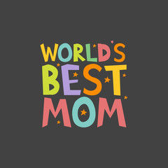 Worlds Best Mom letters fun kids style print poster. Vector illustration