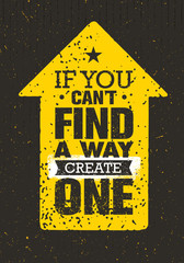 If You Can't Find A Way Create One. Rough Inspiring Creative Motivation Quote. Vector Typography Banner Design Concept