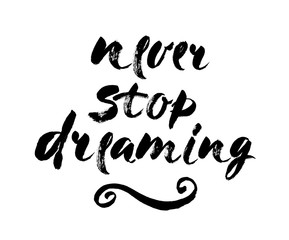 . Isolated phrase - never stop dreaming - on white background. Brush lettering composition. Modern brush calligraphy. Vector