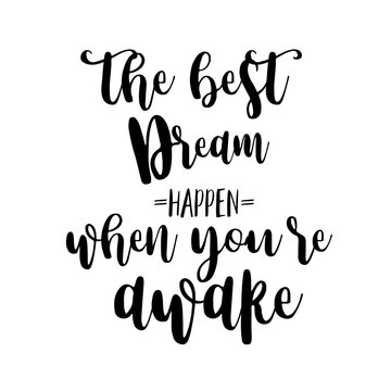 The best dreams happen when you are awake inspiration quotes lettering. Calligraphy graphic design sign element. Vector Hand written style Quote design letter element