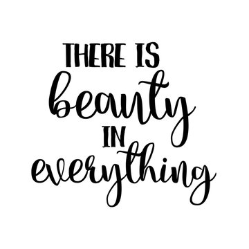 there is beauty in everything inspiration quotes lettering. Calligraphy graphic design sign element. Vector Hand written style Quote design letter element