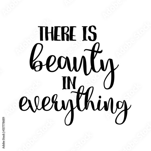 There Is Beauty In Everything Inspiration Quotes Lettering