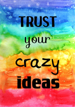 Motivational quote on watercolor texture. Trust your crazy ideas.