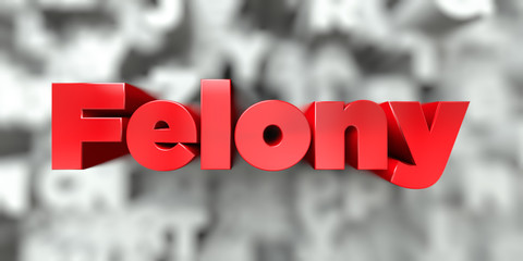 Felony -  Red text on typography background - 3D rendered royalty free stock image. This image can be used for an online website banner ad or a print postcard.