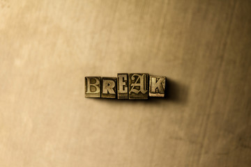 BREAK - close-up of grungy vintage typeset word on metal backdrop. Royalty free stock illustration.  Can be used for online banner ads and direct mail.