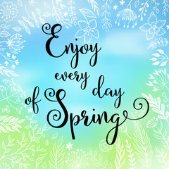 vector greeting card with hand written calligraphic phrase. Enjoy every day of Spring.