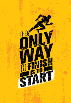 The Only Way To Finish Is To Start. Inspiring Sport Motivation Quote Template. Vector Typography Banner Design Concept