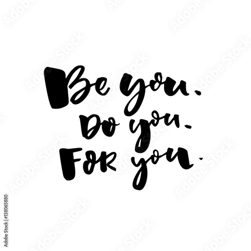 """""""Be You, Do You, For You. Motivational Quote About Self"""