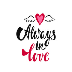 Always in love. Romantic handwritten phrase about love with flying heart. Hand drawn lettering to Valentines day design, wedding postcards, greeting cards, posters and prints.