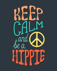 Keep calm and be a hippie. Inspirational quote about happy.