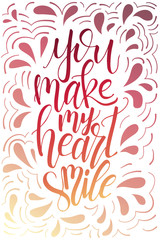 Poster with typographical quote. Hand lettering postcard. Ink vector illustration. You make my heart smile