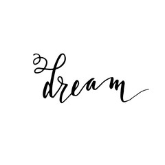 "Hand drawn vector lettering print. ""Dream"" - modern calligraphy inscription."