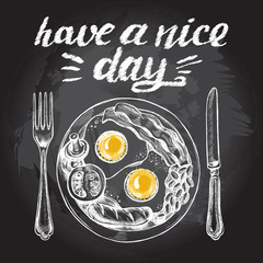 "English breakfast with fried eggs, bacon, sausage, beans, tomato and mushrooms on the plate, fork and knife. Vector hand drawn illustration with lettering""have a nice day"". Poster on the chalkboard."