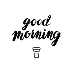 Good Morning lettering Motivational quote and cup isolated on a white background. Vector illustration Modern Brush calligraphy design. Vintage hand drawn typography.