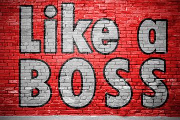 Like a Boss Ziegelsteinmauer Graffiti