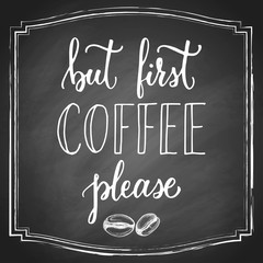 But first coffee white chalk hand lettering, vintage calligraphy, handwritten type on blackboard background. Vector illustration.